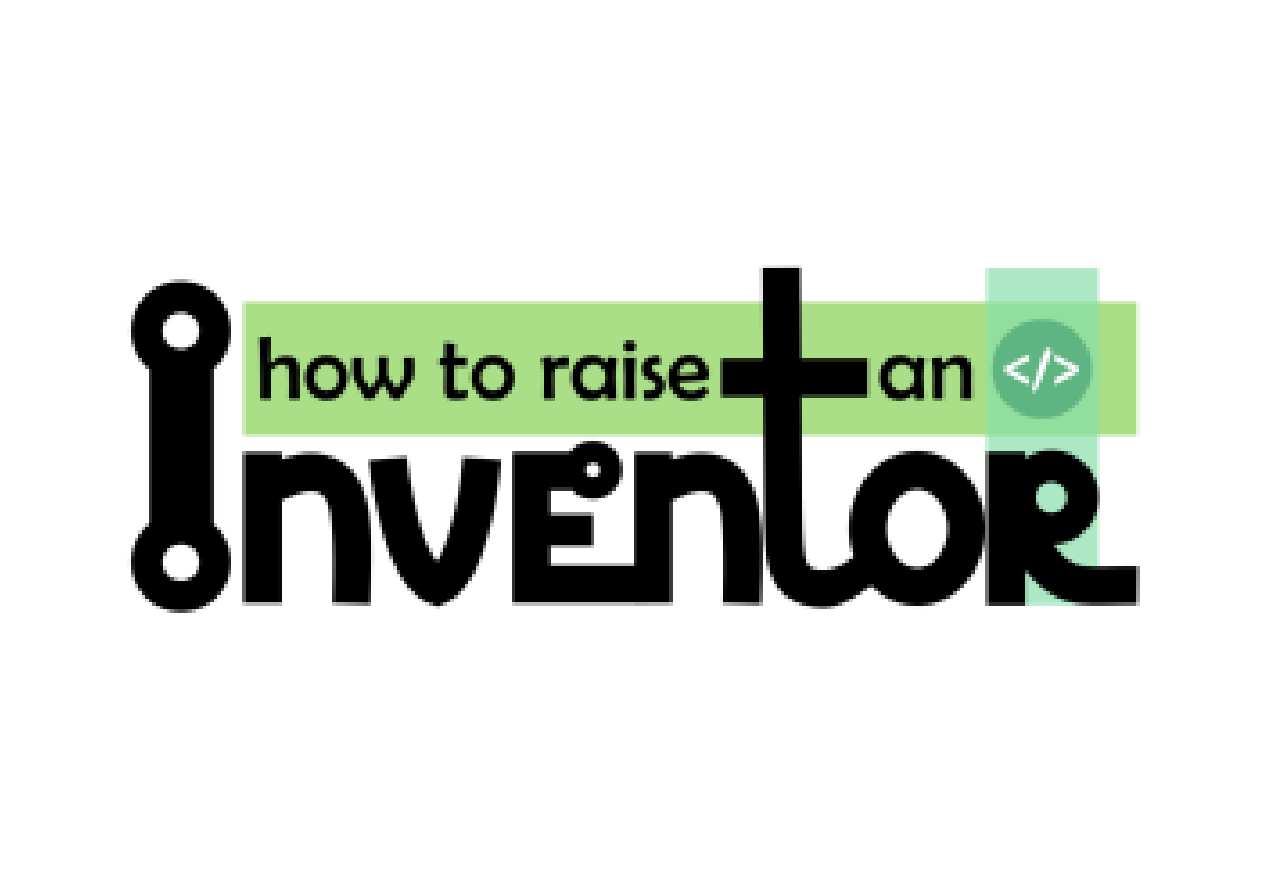 How to Raise an Inventor. Technology and engineering learning material for schools.